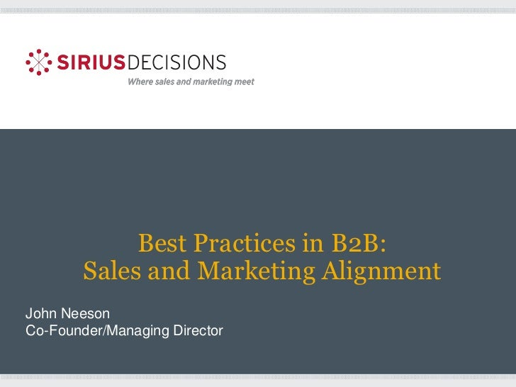 Best Practices in B2B:        Sales and Marketing AlignmentJohn NeesonCo-Founder/Managing Director