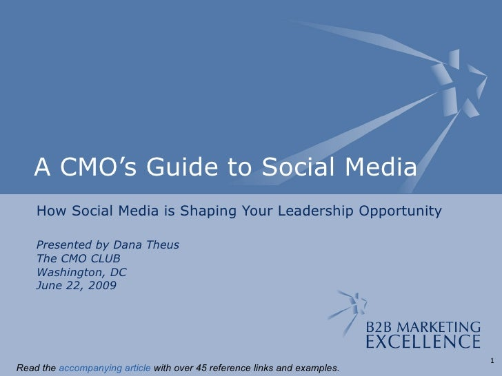 A CMO's Guide to Social Media How Social Media is Shaping Your Leadership Opportunity Presented by Dana Theus The CMO CLUB...