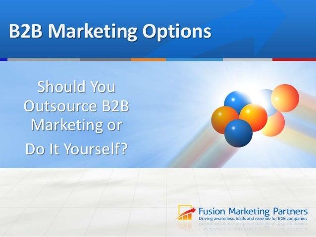 B2B Marketing Options  Should You Outsource B2B  Marketing or Do It Yourself?