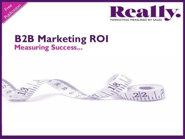 n e re atio F c bl i Pu  B2B Marketing ROI  Measuring Success...