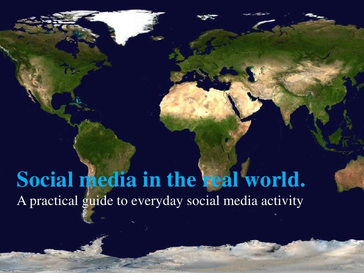 Social media in the real world.A practical guide to everyday social media activity