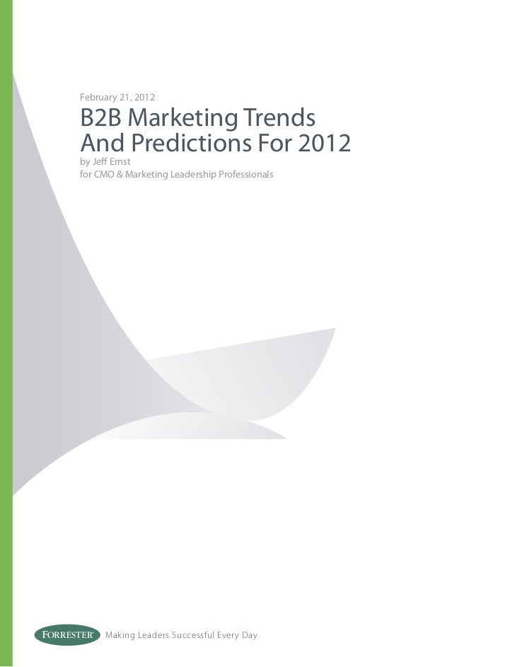 February 21, 2012B2B Marketing TrendsAnd Predictions For 2012by Jeff Ernstfor CMO & Marketing Leadership Professionals    ...