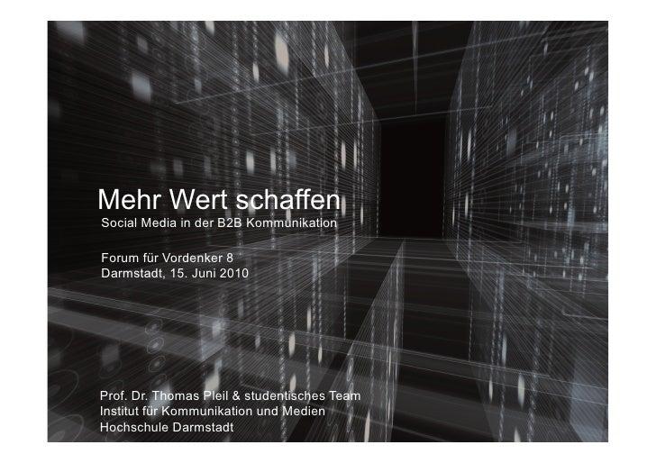 Mehr Wert schaffen Social Media in der B2B Kommunikation  Forum für Vordenker 8 Darmstadt, 15. Juni 2010     Prof. Dr. Tho...