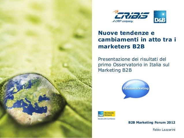 Nuove tendenze e cambiamenti in atto tra i marketers B2B Presentazione dei risultati del primo Osservatorio in Italia sul ...