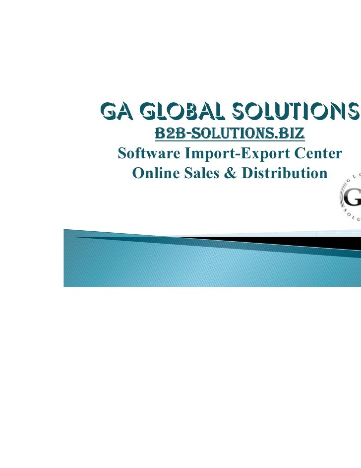 GA GLOBAL SOLUTIONS      B2B-SOLUTIONS.BIZ      B2B- Software Import-Export Center   Online Sales & Distribution
