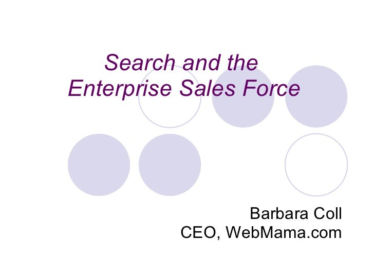 Search and the  Enterprise Sales Force Barbara Coll CEO, WebMama.com