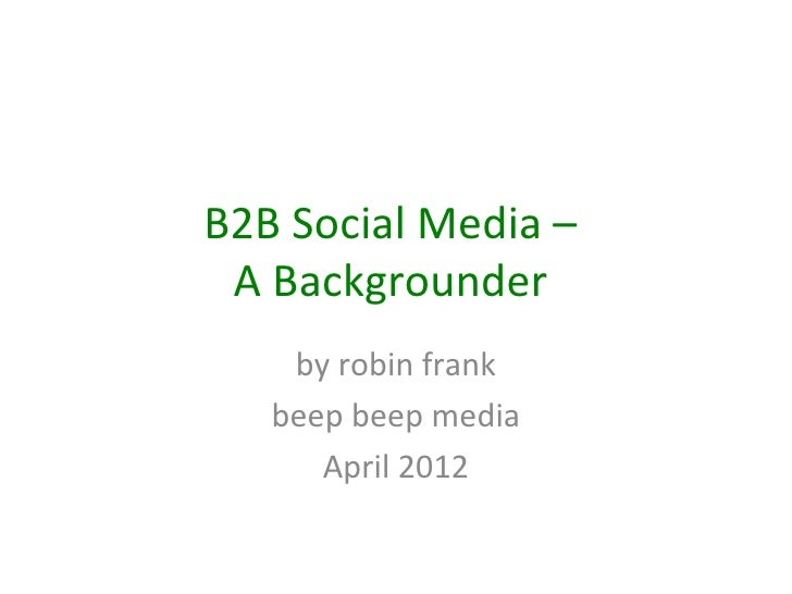 B2B Social Media – A Backgrounder    by robin frank   beep beep media      April 2012