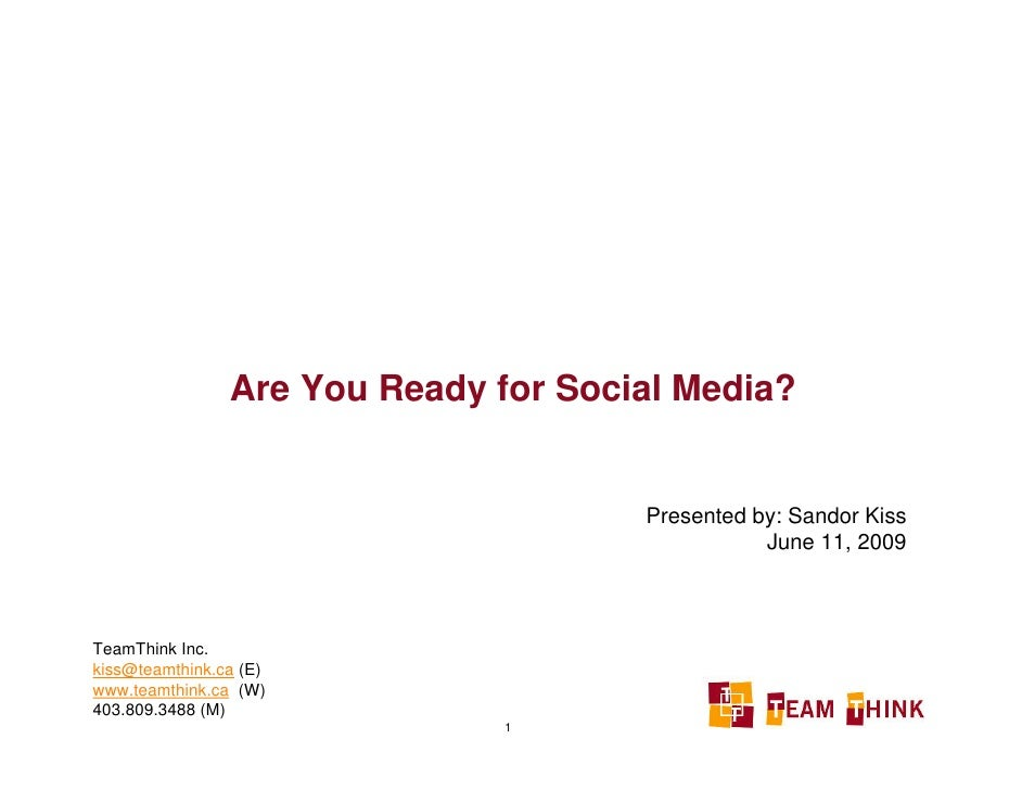 Are You Ready for Social Media?                                         Presented by: Sandor Kiss                         ...