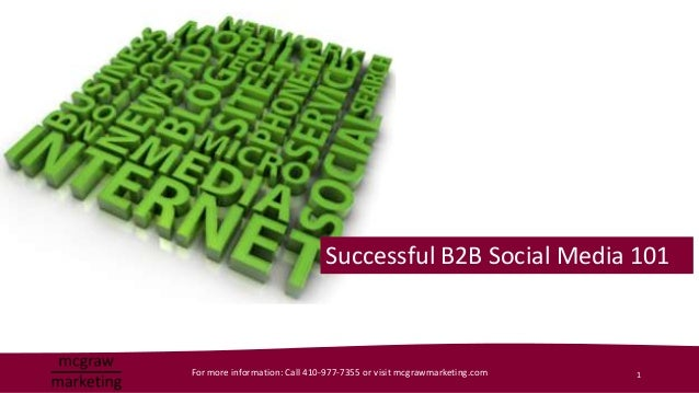 Successful B2B Social Media 101For more information: Call 410-977-7355 or visit mcgrawmarketing.com   1