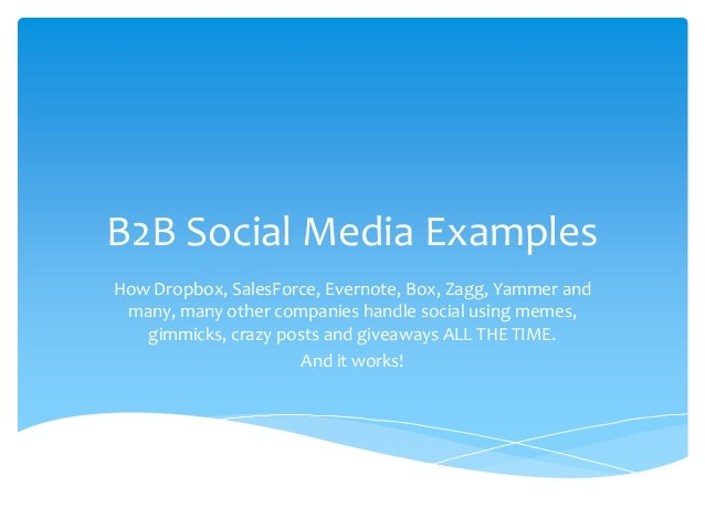 B2B Social Media ExamplesHow Dropbox, SalesForce, Evernote, Box, Zagg, Yammer and many, many other companies handle social...