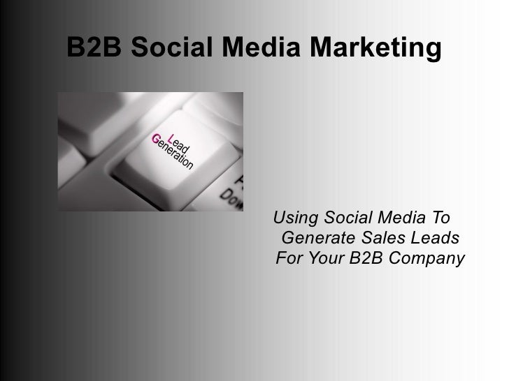 B2B Social Media Marketing              Using Social Media To               Generate Sales Leads              For Your B2B...