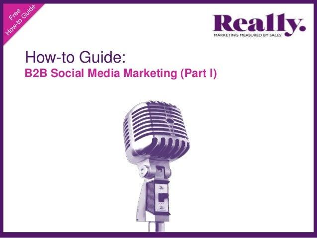 B2B Social Media Marketing How-to Guide (Part I)