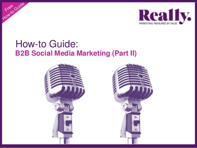 How-to Guide: B2B Social Media Marketing (Part II)