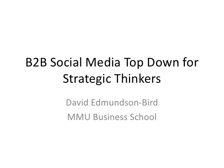 B2B Social Media Top Down for Strategic Thinkers<br />David Edmundson-Bird<br />MMU Business School<br />