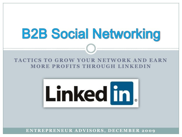 Tactics to Grow Your Network and earn more profits through linkedin<br />B2B Social Networking<br />Entrepreneur advisors,...