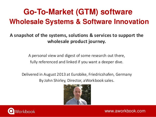 Go-To-Market (GTM) software Wholesale Systems & Software Innovation www.aworkbook.com A snapshot of the systems, solutions...