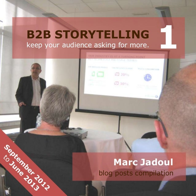 B2B STORYTELLING keep your audience asking for more. Marc Jadoul blog posts compilation 1