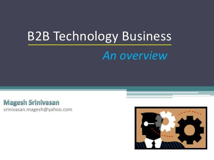B2B Technology Business<br />An overview<br />Magesh Srinivasan<br />srinivasan.magesh@yahoo.com<br />