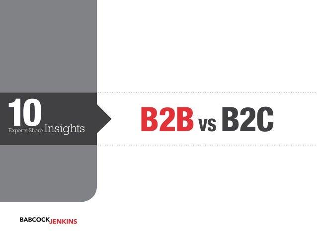 B2B vs. B2C: 10 Marketing Experts Have Their Say (SlideShare)