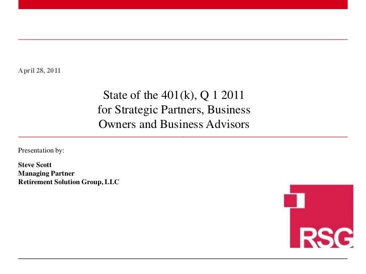 April 28, 2011<br />State of the 401(k), Q 1 2011 for Strategic Partners, Business Owners and Business Advisors <br />Pres...
