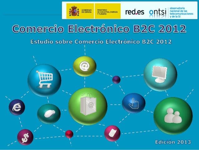 ¿Cómo crece el B2C?  B2C 2012 12.383 Mill. € Internautas 2012  Internautas compradores 2012  Δ 13,4% Gasto medio por inter...
