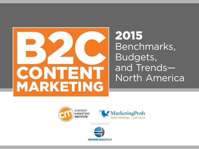 B2C CONTENT  MARKETING  2015  Benchmarks,  Budgets,  and Trends—  North America  SponSored by