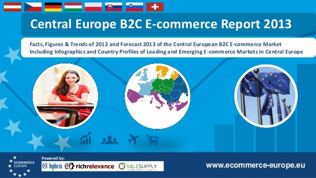 Central Europe B2C E-commerce Report 2013 Facts, Figures & Trends of 2012 and Forecast 2013 of the Central European B2C E-...