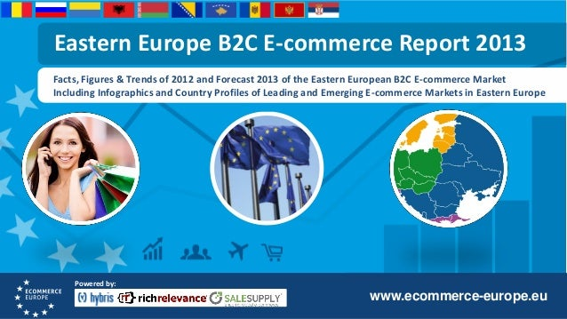 Eastern Europe B2C E-commerce Report 2013 Facts, Figures & Trends of 2012 and Forecast 2013 of the Eastern European B2C E-...