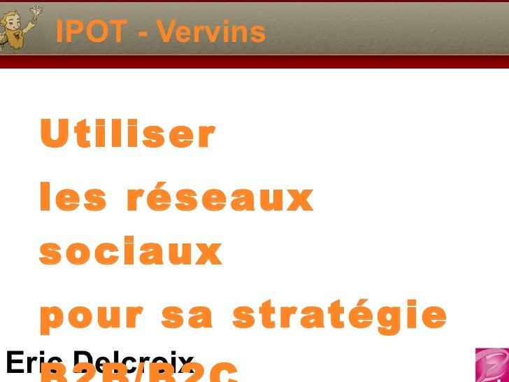 IPOT - Vervins Utiliser les réseaux sociaux pour sa stratégie B2B/B2C