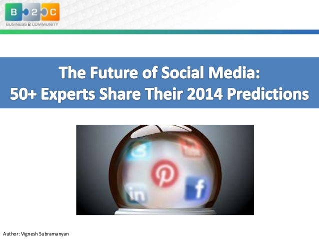 The Future of Social Media: 50+ Expects Share Their 2014 Predictions