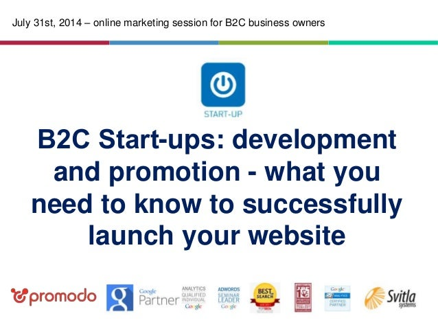 B2С Start-ups: development and promotion - what you need to know to successfully launch your website July 31st, 2014 – onl...
