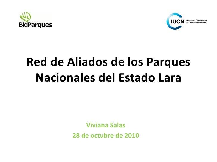 Red de Aliados de los Parques Nacionales del Estado Lara            Viviana Salas        28 de octubre de 2010