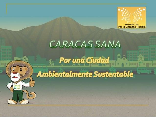 CRONOLOGIA DE CARACAS SANA• 2009 – 2010 : Creación del Comité de Residuos Sólidos      • Resultado   1: Impulsar un proyec...