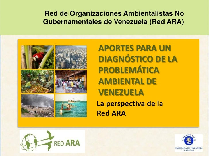 Red de Organizaciones Ambientalistas NoGubernamentales de Venezuela (Red ARA)               APORTES PARA UN               ...