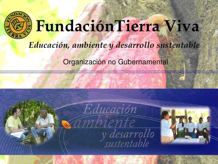 FundaciónTierra VivaEducación, ambiente y desarrollo sustentable        Organización no Gubernamental