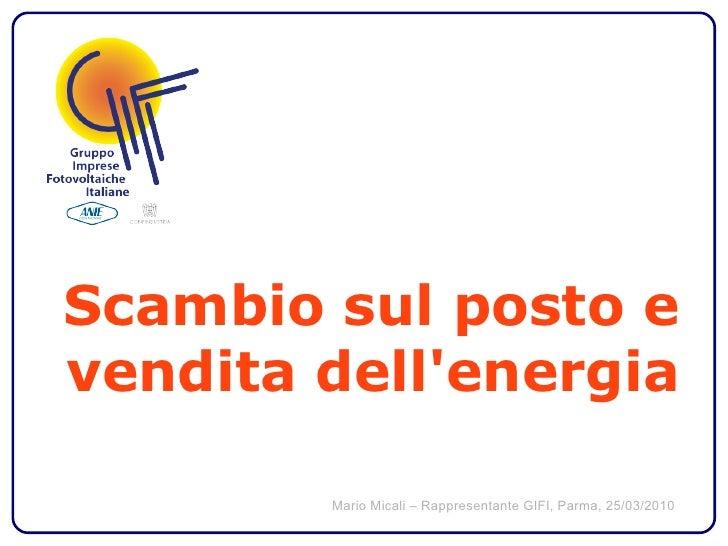 Scambio sul posto e vendita dell'energia          Mario Micali – Rappresentante GIFI, Parma, 25/03/2010