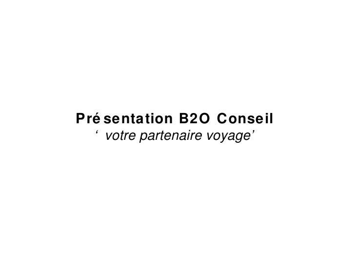 Présentation B2O Conseil  ' votre partenaire voyage'