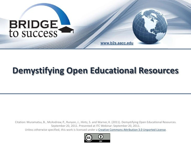 www.b2s.aacc.eduDemystifying Open Educational ResourcesCitation: Muramatsu, B., McAndrew, P., Runyon, J., Hintz, S. and Wa...