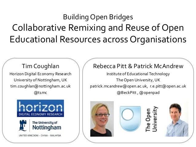 Building Open BridgesCollaborative Remixing and Reuse of OpenEducational Resources across OrganisationsTim CoughlanHorizon...