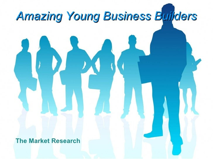 Amazing Young Business Builders The Market Research