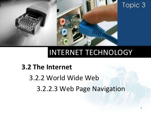 Topic 3        INTERNET TECHNOLOGY3.2 The Internet  3.2.2 World Wide Web     3.2.2.3 Web Page Navigation                  ...
