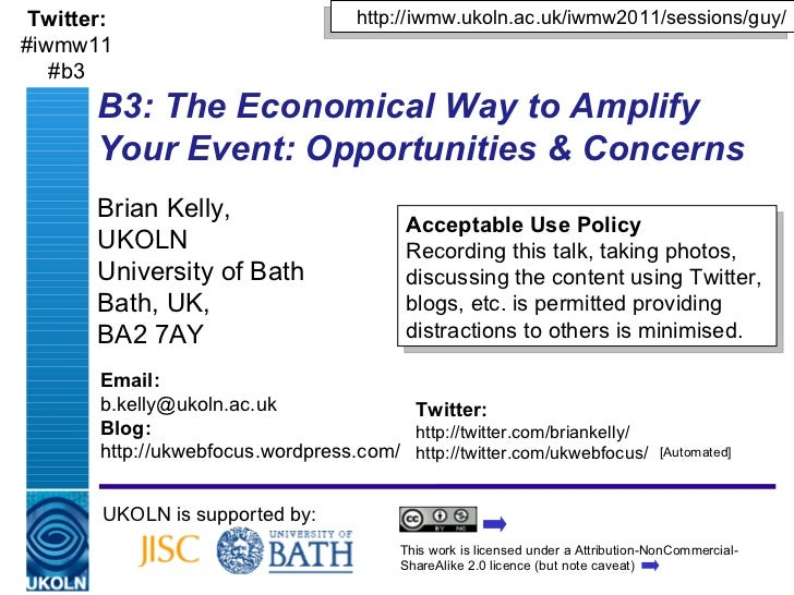 B3: The Economical Way to Amplify Your Event: Opportunities & Concerns Brian Kelly,  UKOLN University of Bath Bath, UK,  B...
