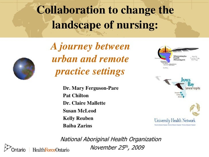 Collaboration to change the   landscape of nursing:   A journey between   urban and remote    practice settings      Dr. M...