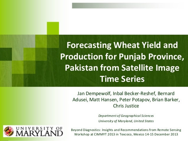 Forecasting Wheat Yield and Production for Punjab Province, Pakistan from Satellite Image Time Series Jan Dempewolf, Inbal...