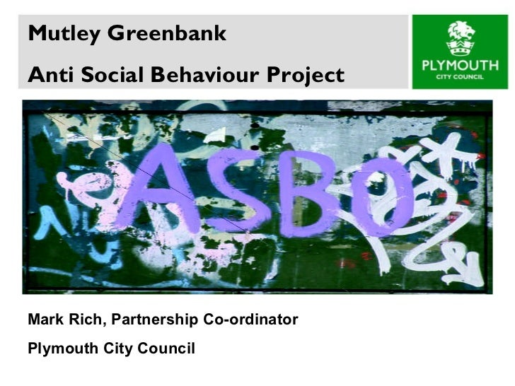 Mutley Greenbank  Anti Social Behaviour Project Mark Rich, Partnership Co-ordinator  Plymouth City Council