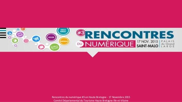 Rencontres du numérique #3 en Haute Bretagne - 17 Novembre 2015 Comité Départemental du Tourisme Haute Bretagne Ille-et-Vi...