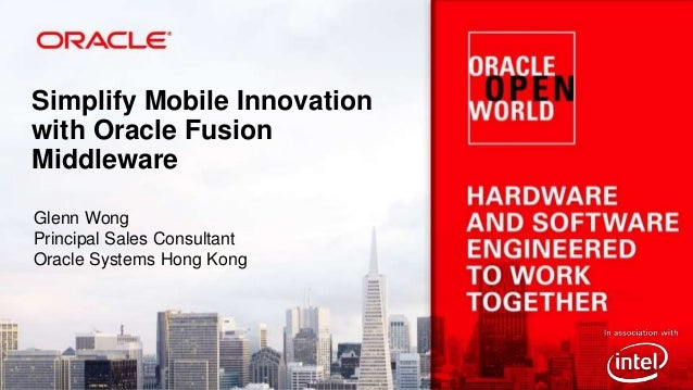 Simplify Mobile Innovation with Oracle Fusion Middleware Glenn Wong Principal Sales Consultant Oracle Systems Hong Kong