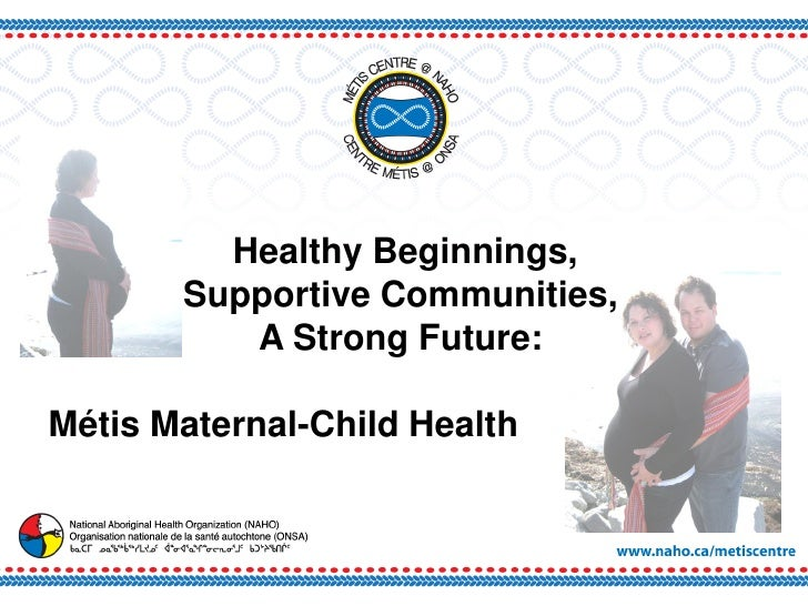 Healthy Beginnings, Supportive Communities, A Strong Future: Métis Maternal-Child Health