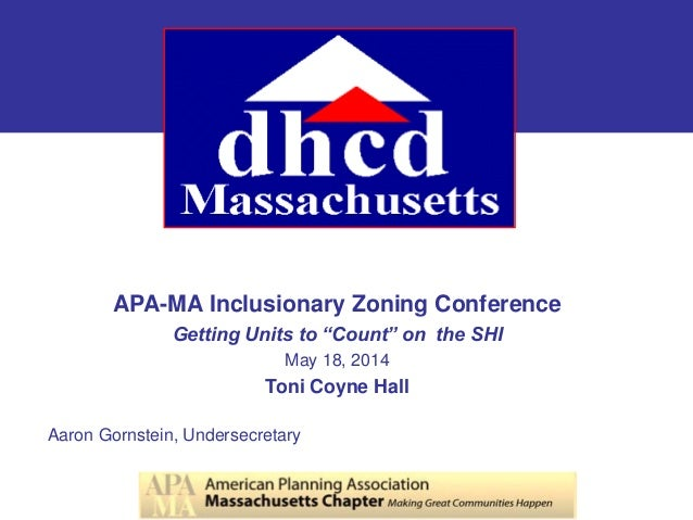 """APA-MA Inclusionary Zoning Conference Getting Units to """"Count"""" on the SHI May 18, 2014 Toni Coyne Hall Aaron Gornstein, Un..."""