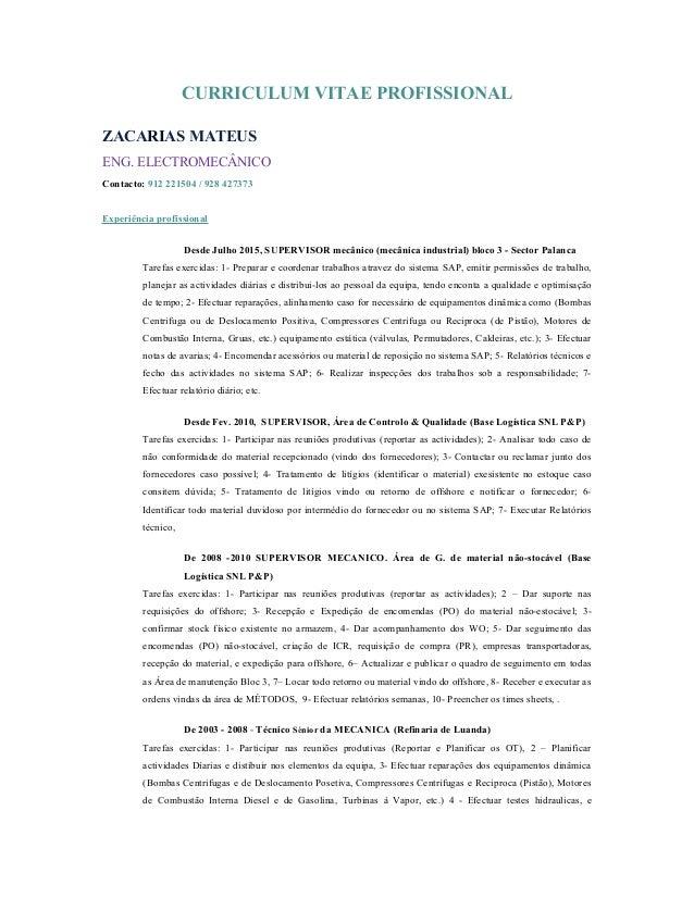 CURRICULUM VITAE PROFISSIONAL ZACARIAS MATEUS ENG. ELECTROMECÂNICO Contacto: 912 221504 / 928 427373 Experiência profissio...